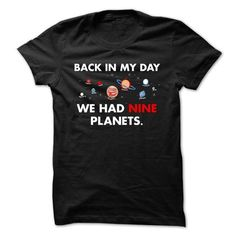 Back In My Day We Had Nine Planets #sunfrogshirt