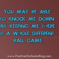 You may be able to knock me down but keepin there is a whole different ball game. Peace Quotes, Words Quotes, Wise Words, Sayings, Qoutes, Favorite Quotes, Best Quotes, Awesome Quotes, Knowledge And Wisdom