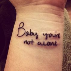 Baby you're not alone,matching couple tattoo of this? Super cute, always a reminder