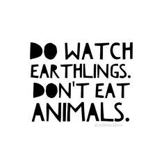 do watch Earthlings, don't eat animals, do go #vegan