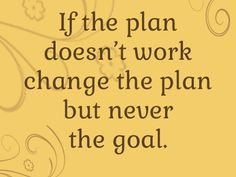Having one plan is not enough to obtain your goal. You must make other plans and take different opportunities to learn and gain more experience and skills as well in order to be fully prepared and ready when achieving your goal