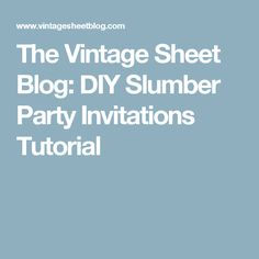 The Vintage Sheet Blog: DIY Slumber Party Invitations Tutorial