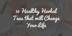 Healthy herbal teas for a healthy lifestyle