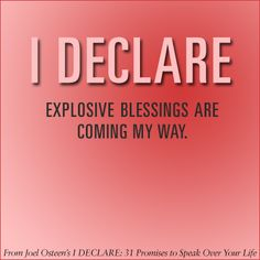 I declare explosive blessings are coming my way.