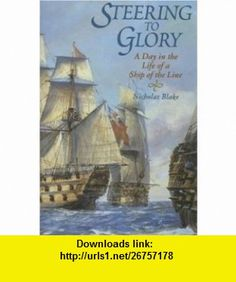 Steering to Glory A Day in the Life of a Ship of the Line (9781861761774) Nicholas Blake , ISBN-10: 1861761775  , ISBN-13: 978-1861761774 ,  , tutorials , pdf , ebook , torrent , downloads , rapidshare , filesonic , hotfile , megaupload , fileserve