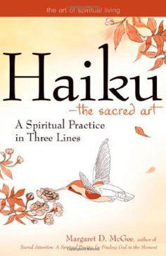 Haiku - The Sacred Art: A Spiritual Practice in Three Lines (The Art of Spiritual Living)