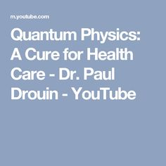 Quantum Physics: A Cure for Health Care - Dr. Paul Drouin - YouTube