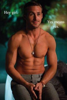 Yes means yes Ryan Gosling feminist hey girl
