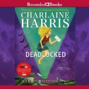 Deadlocked: A Sookie Stackhouse Novel, Book 12  UNABRIDGED  by Charlaine Harris  Narrated by Johanna Parker  Series: Sookie Stackhouse, Book 12