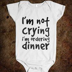 onesie: I'm not crying, I'm ordering dinner