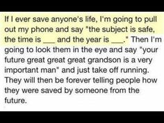 It would be cool enough to just save someone's life but this would be even better