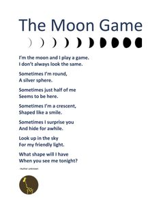 Be sure to check the Moon Phases Calendar for the moon phase of your storytime! THE MOON GAME I'm the moon and I play a game. Sometimes I'm round, A silver sphere. Space Theme Preschool, Preschool Songs, Kindergarten Science, Preschool Class, Preschool Ideas, Moon Activities, Space Activities, Space Games, Steam Activities