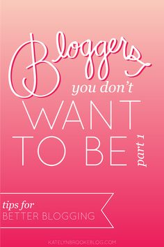 Bloggers You Don't Want To Be (Part 1): Tips for Better Blogging
