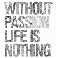 Passion for what you do....