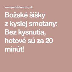 Božské šišky zkyslej smotany: Bez kysnutia, hotové sú za 20 minút!