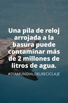 Una pila de reloj arrojada a la basura puede contaminar más de 2 millones de litros de #agua. #DiaMundialdelReciclaje