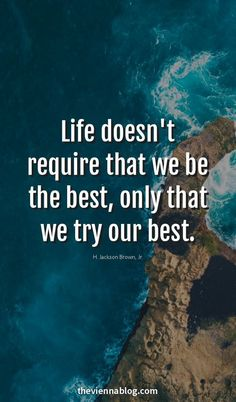 Ultimate 50 Quotes about Life for a Motivational 2018 - Quote Positivity - Positive quote - Life doesnt require that we be the best only that we try our best. The post Ultimate 50 Quotes about Life for a Motivational 2018 appeared first on Gag Dad. Motivational Quotes For Depression, Positive Quotes, Inspirational Quotes, Positive Vibes, Happy Quotes, Great Quotes, Me Quotes, Try Your Best Quotes, Wisdom Quotes