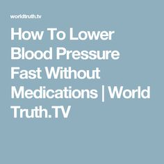 How To Lower Blood Pressure Fast Without Medications | World Truth.TV