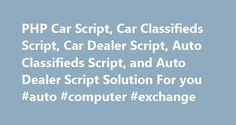 PHP Car Script, Car Classifieds Script, Car Dealer Script, Auto Classifieds Script, and Auto Dealer Script Solution For you #auto #computer #exchange http://auto-car.remmont.com/php-car-script-car-classifieds-script-car-dealer-script-auto-classifieds-script-and-auto-dealer-script-solution-for-you-auto-computer-exchange/  #car classifieds # Why you should choose EasyCarScript? Our car classifieds script is […]