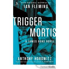 Trigger Mortis: With Original Material by Ian Fleming eBook: Anthony Horowitz: Amazon.fr: Boutique Kindle