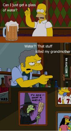 Moe don't serve water...