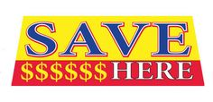 SAVE $$$$$ HERE Car Dealer Windshield banner sign - Click Image to Close