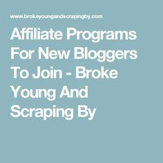 Affiliate Programs For New Bloggers To Join - Broke Young And Scraping By