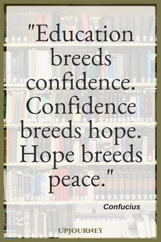 Teacher Quotes - Education breeds confidence. Confidence breeds hope. Hope breeds peace. - Confucius