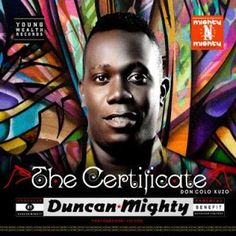 Duncan Mightys Reveals Artwork And Tracklist OF Fifth Album Titled Certificate   Whatsapp / Call 2349034421467 or 2348063807769 For Lovablevibes Music Promotion   Duncan Mighty who is set to drop a fifth album titled Certificateon September 16 2016 has equally released the official artwork and tracklist for the project. The album features 19 tracks with an artistic front cover showcasing the singers face.  The front cover also details that he will be releasing the album under Young Wealth…
