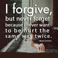 awesome Breaking Up And Moving On Quotes :I forgive, but never forget because I never want to be hurt the same way twice.