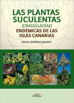 Plantas suculentas (crassulaceae) endémicas de las Islas Canarias / Ángel Bañares Baudet. http://absysnetweb.bbtk.ull.es/cgi-bin/abnetopac01?TITN=517603