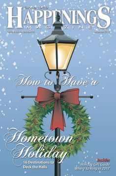 December 2016 Happenings Magazine  Christmas comes to PA with a flurry of hometown celebrations!