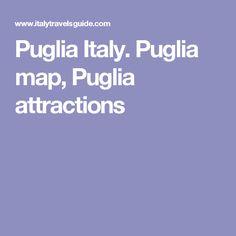 Puglia Italy. Puglia map, Puglia attractions
