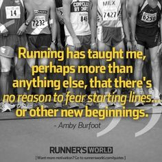 """""""Running has taught me, perhaps more than anything else, that there's no reason to fear starting lines... or other new beginnings."""" - Ambry Burfoot"""
