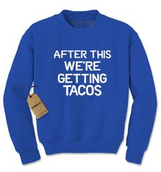 After This, We're Getting Tacos Adult Crewneck Sweatshirt