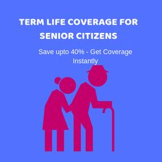 Term Life Coverage for Senior Citizsens #mylifeinsuranceforelderly Save upto 40% - Get Coverage Instantly   #TermLifeCoverage #LifeInsurance #SeniorCitizens