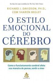 O Estilo Emocional do Crebro - Como o Funcionamento Cerebral Afeta sua Maneira de Pensar, Sentir e Viver - Richard J.
