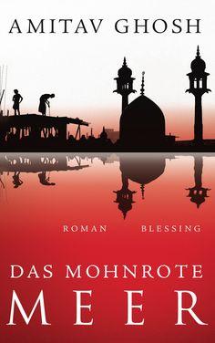 """""""Das Opium, das eines jeden Sinne benebelt"""": Eine Rezension von Henrik Flor zum Buch """"Das mohnrote Meer"""" von Amitav Ghosh aus dem Blessing Verlag!"""