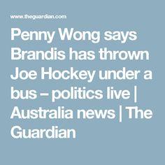 Penny Wong says Brandis has thrown Joe Hockey under a bus – politics live | Australia news | The Guardian