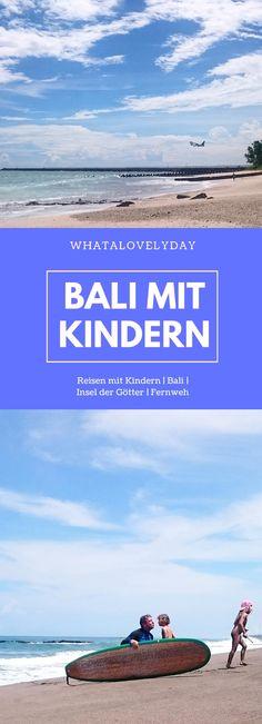 Rund ums Kind, Reisen, Reisen mit Kindern, Traveling with Kids, Bali, Bali mit Kindern, Tipps und Tricks, Erfahrungen, Urlaub mit Kindern
