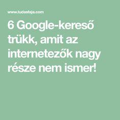 6 Google-kereső trükk, amit az internetezők nagy része nem ismer! Good To Know, Internet, Education, Google, Youtube, Lifehacks, Cnc, Blogging, Android