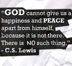 C.S. lewis has some great quotes