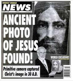 Weekly World News has reported the astonishing find of an ancient photo of Jesus Christ, captured by a primitive camera in Jerusalem, around 30 AD.  The black and white photo of a serious, bearded white man was found by Gerry Hatrić of Tiskris, Miss, while touring the Holy Land with his church.