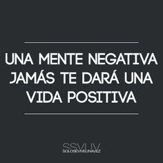 Unamentenegativajamástedaráunavidapositiva.#Vida#Actitud