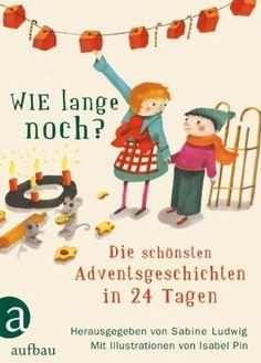 Wie lange noch?: Die schönsten Adventsgeschichten in 24 Tagen: Amazon.de: Sabine Ludwig, Isabel Pin: Bücher