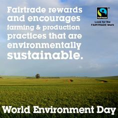 Fairtrade rewards and encourages farming & production practices that are environmentally sustainable.