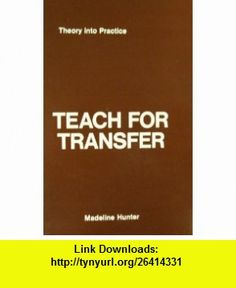 Teach for Transfer A Programed Book (Theory Into Practice) Madeline Hunter ,   ,  , ASIN: B00070TZ0O , tutorials , pdf , ebook , torrent , downloads , rapidshare , filesonic , hotfile , megaupload , fileserve