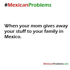 Mexican Problem #4315 - Mexican Problems Not funny in the moment but eh maybe after....like way way after