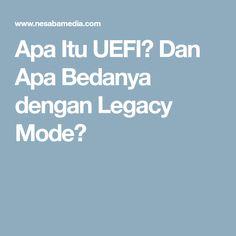 Apa Itu UEFI? Dan Apa Bedanya dengan Legacy Mode?