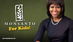 """MICHELLE OBAMA TEAMS WITH FRANKENFOOD PRODUCER MONSANTO TO SELL GMO TO CHILDREN - All Part Of The Obama Agenda To Collapse America - """"The popular agriculture company Monsanto is partnering with First Lady Michelle Obama to promote nutritional foods for kids,"""" reports DailyLeak.org. (1) """"According to reports from the Associated Press, Monsanto will spend $50 Million over five years on a campaign to market 'healthy' genetically modified food to children."""" [...] 07/25"""